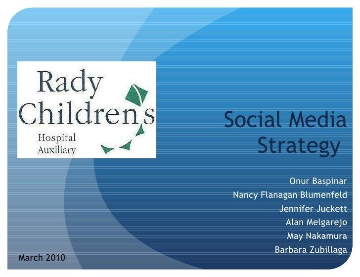 Social Media Strategy  Onur Baspinar Nancy Flanagan Blumenfeld Jennifer Juckett Alan Melgarejo May Nakamura Barbara Zubill...
