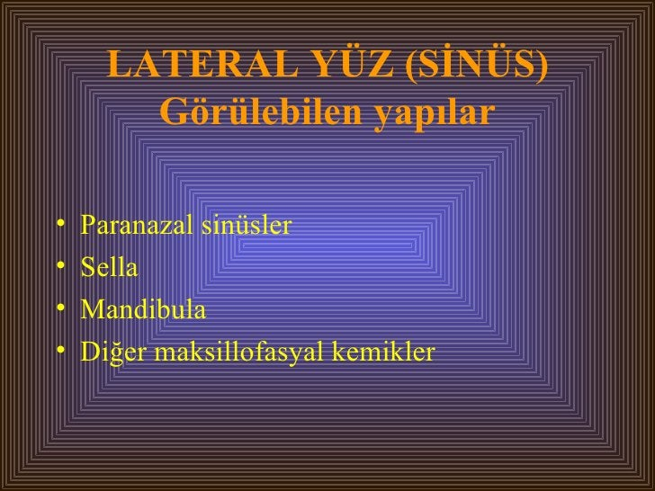 LATERAL YÜZ (SİNÜS) Görülebilen yapılar <ul><li>Paranazal sinüsler </li></ul><ul><li>Sella </li></ul><ul><li>Mandibula </l...