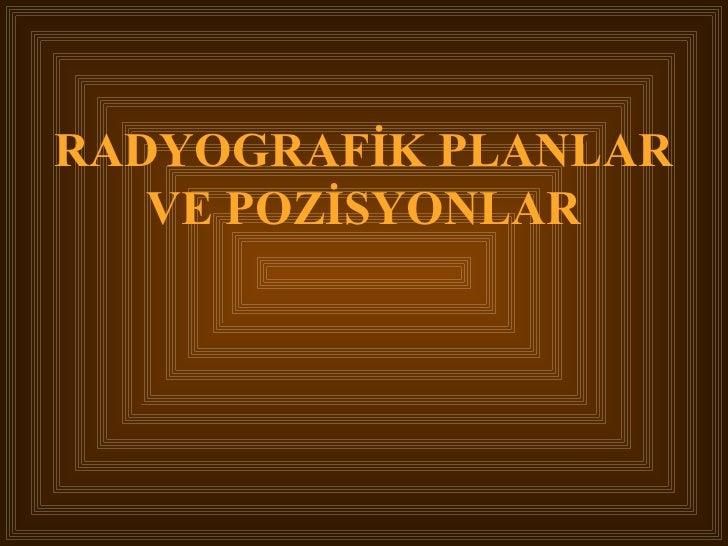 RADYOGRAFİK PLANLAR VE POZİSYONLAR
