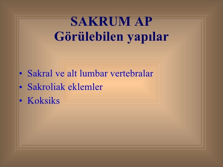 SAKRUM AP Görülebilen yapılar <ul><li>Sakral ve alt lumbar vertebralar </li></ul><ul><li>Sakroliak eklemler </li></ul><ul>...