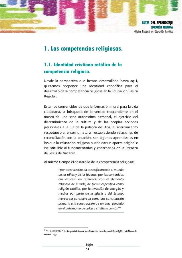 RUTAS DEL APRENDIZAJE EDUCACIÓN RELIGIOSA Oficina Nacional de Educación Católica  1. Las competencias religiosas. 1.1. Ide...
