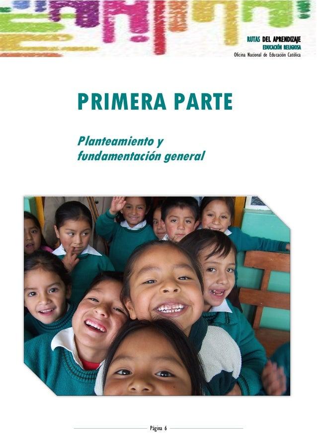 RUTAS DEL APRENDIZAJE EDUCACIÓN RELIGIOSA Oficina Nacional de Educación Católica  PRIMERA PARTE Planteamiento y fundamenta...