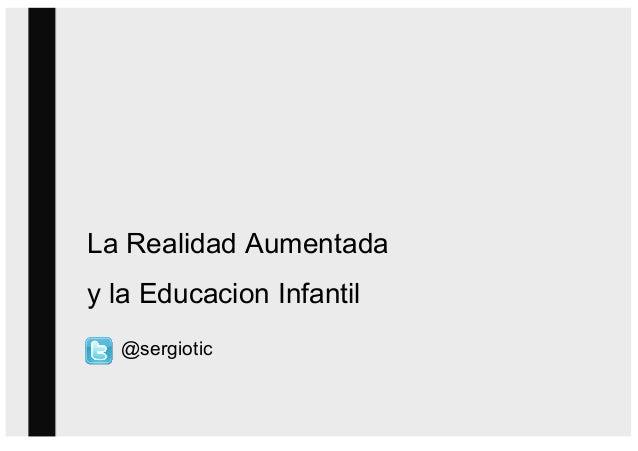 1LaRealidadAumentadaylaEducacionInfantil@sergiotic