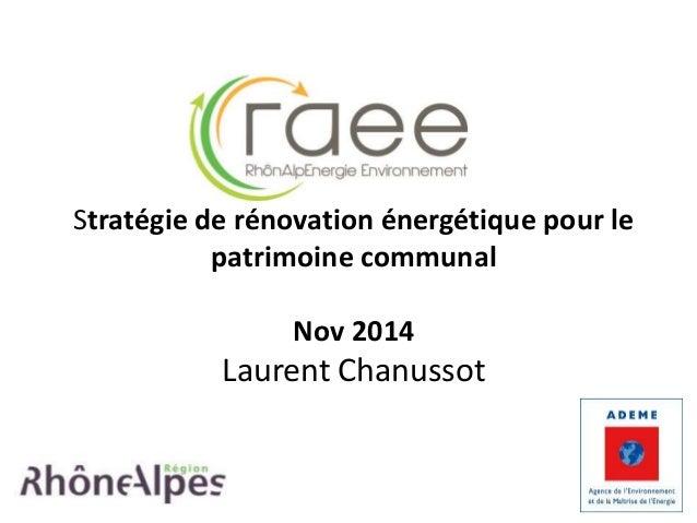 Stratégie de rénovation énergétique pour le  patrimoine communal  Nov 2014  Laurent Chanussot