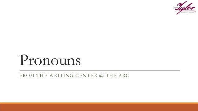 Pronouns FROM THE WRITING CENTER @ THE ARC