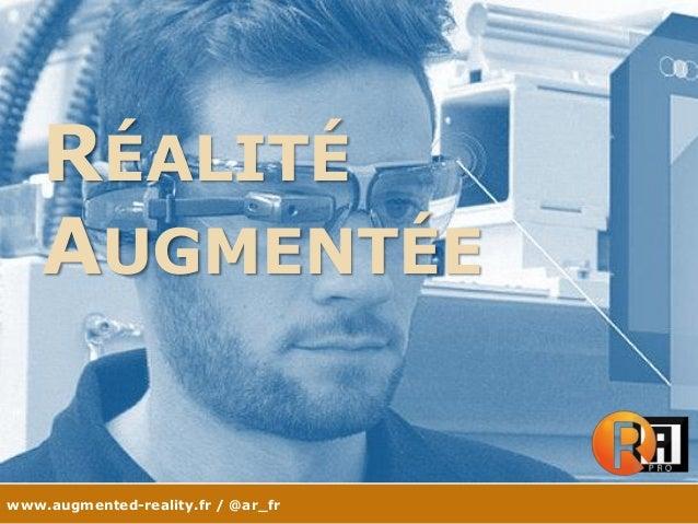 www.augmented-reality.fr / @ar_fr RÉALITÉ AUGMENTÉE