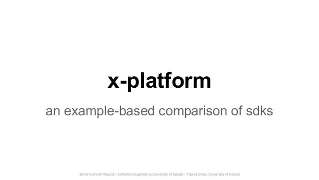 Simon-Lennert Raesch, Software Engineering University of Kassel - Tobias Gries, University of Kassel x-platform an example...