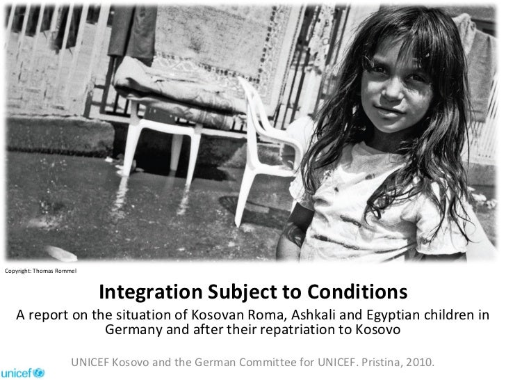 Integration Subject to Conditions A report on the situation of Kosovan Roma, Ashkali and Egyptian children in Germany and ...