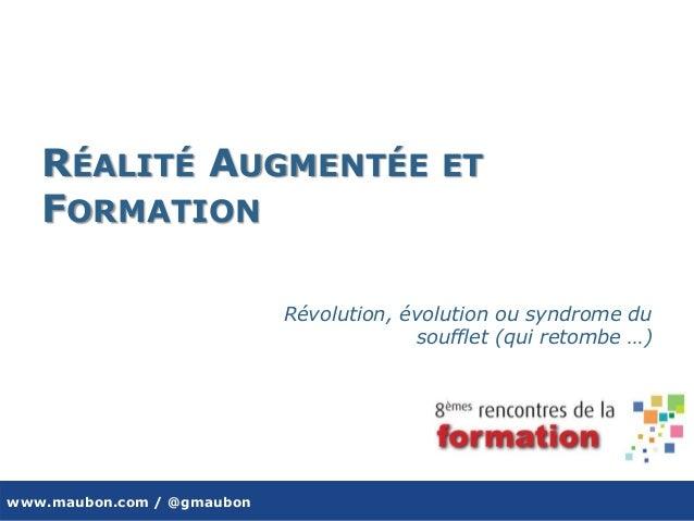 www.maubon.com / @gmaubon RÉALITÉ AUGMENTÉE ET FORMATION Révolution, évolution ou syndrome du soufflet (qui retombe …)