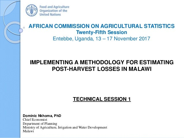 AFRICAN COMMISSION ON AGRICULTURAL STATISTICS Twenty-Fifth Session Entebbe, Uganda, 13 – 17 November 2017 Dominic Nkhoma, ...