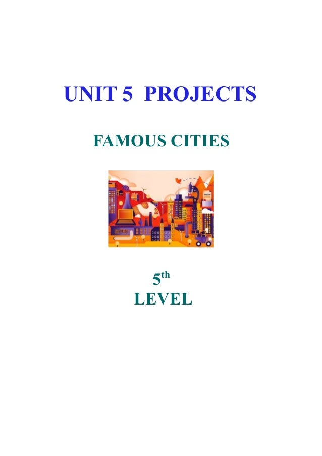 UNIT 5 PROJECTS FAMOUS CITIES  5th LEVEL