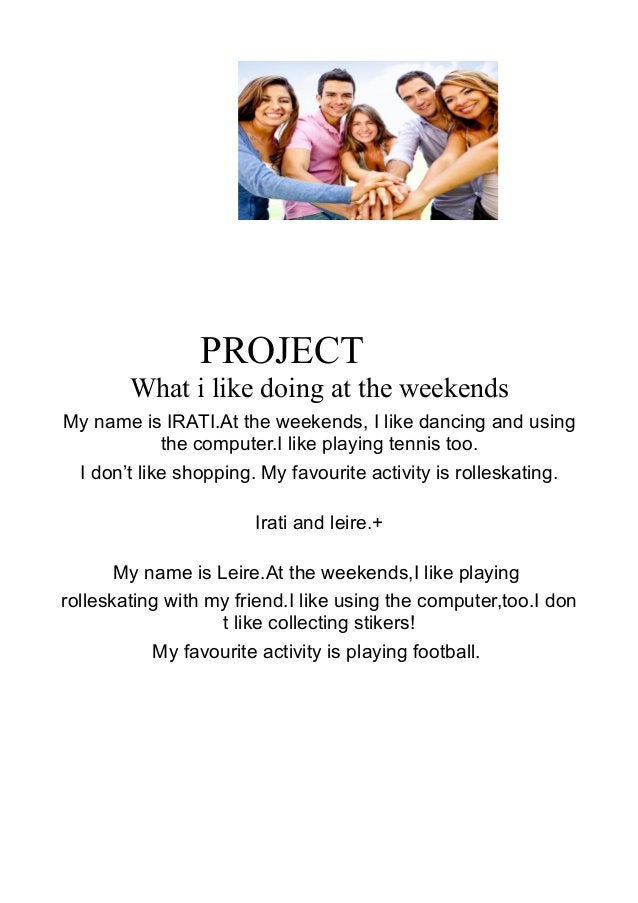 PROJECT What i like doing at the weekends My name is IRATI.At the weekends, I like dancing and using the computer.I like p...