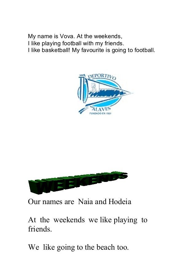 We don,t like football Our favourite activity this swimming… By Naia and Hodeia My name is Natalia .At the weekends, I lik...