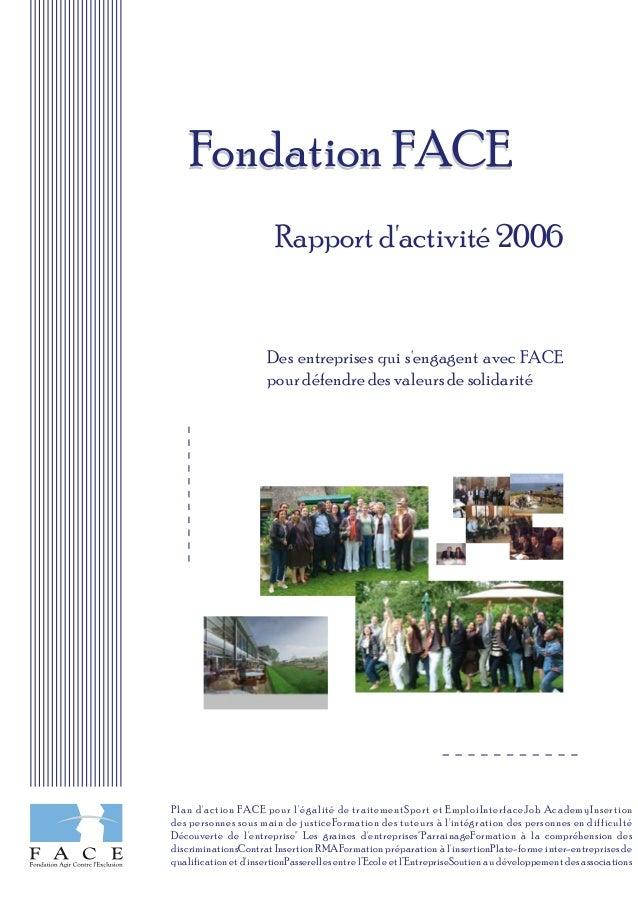 Rapport d'activité 2006 Des entreprises qui s'engagent avec FACE pour défendre des valeurs de solidarité Fondation FACEFon...