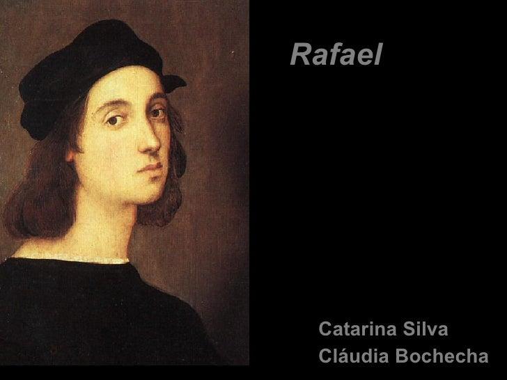<ul><li>Catarina Silva </li></ul><ul><li>Cláudia Bochecha </li></ul>Rafael