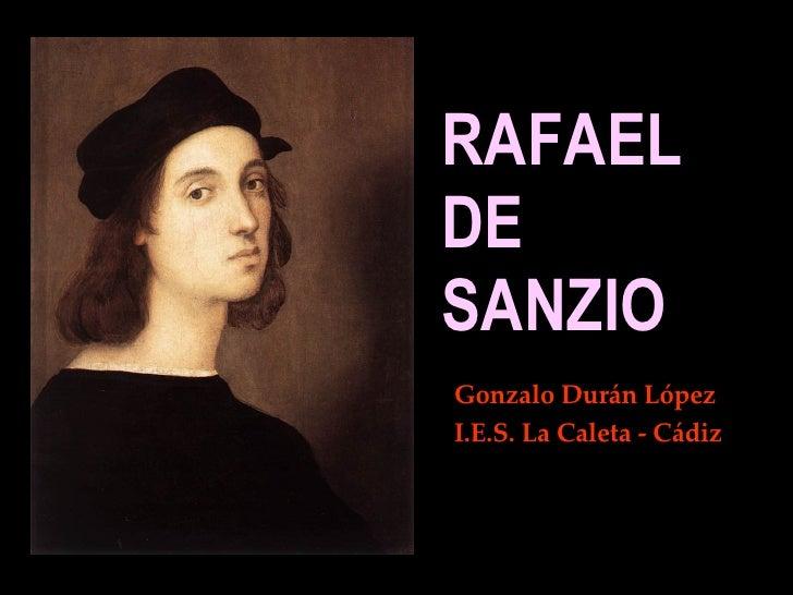 RAFAEL DE SANZIO Gonzalo Durán López I.E.S. La Caleta - Cádiz