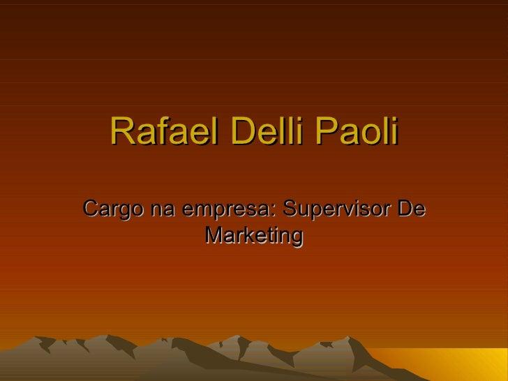 Rafael Delli Paoli Cargo na empresa: Supervisor De Marketing