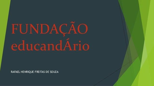 FUNDAÇÃO  educandÁrio  RAFAEL HENRIQUE FREITAS DE SOUZA