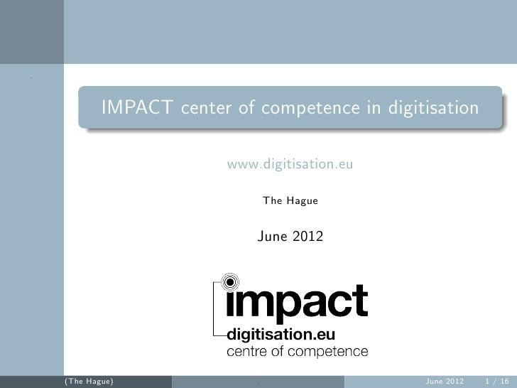 .            IMPACT center of competence in digitisation                          www.digitisation.eu                     ...