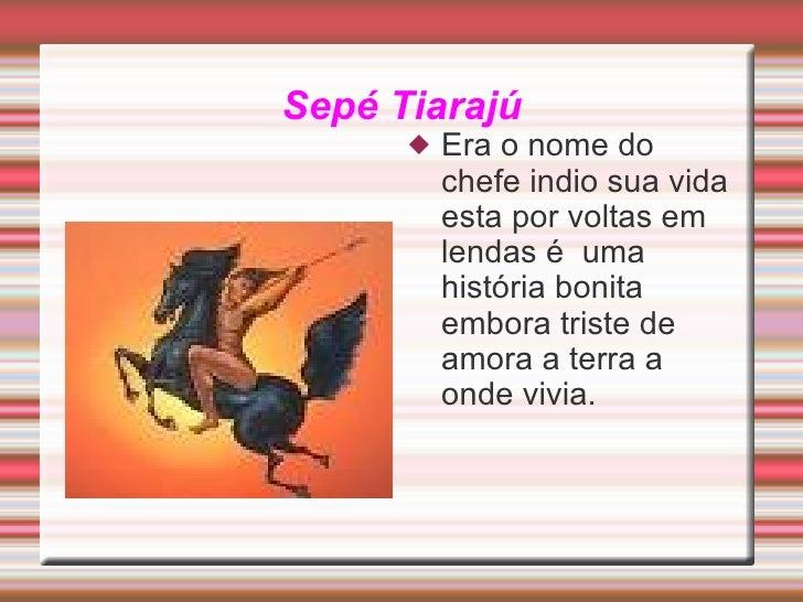 Sepé Tiarajú          Era o nome do           chefe indio sua vida           esta por voltas em           lendas é uma   ...