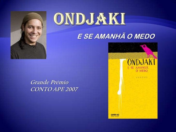 ONDJAKI<br />E SE AMANHÃ O MEDO<br />Grande Prémio<br />CONTO APE 2007 <br />