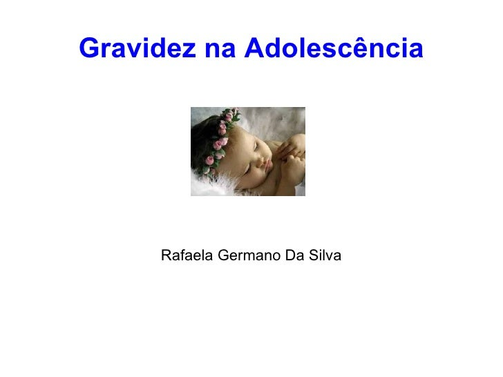 Gravidez na Adolescência     Rafaela Germano Da Silva