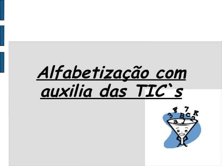 Alfabetização com auxilia das TIC`s