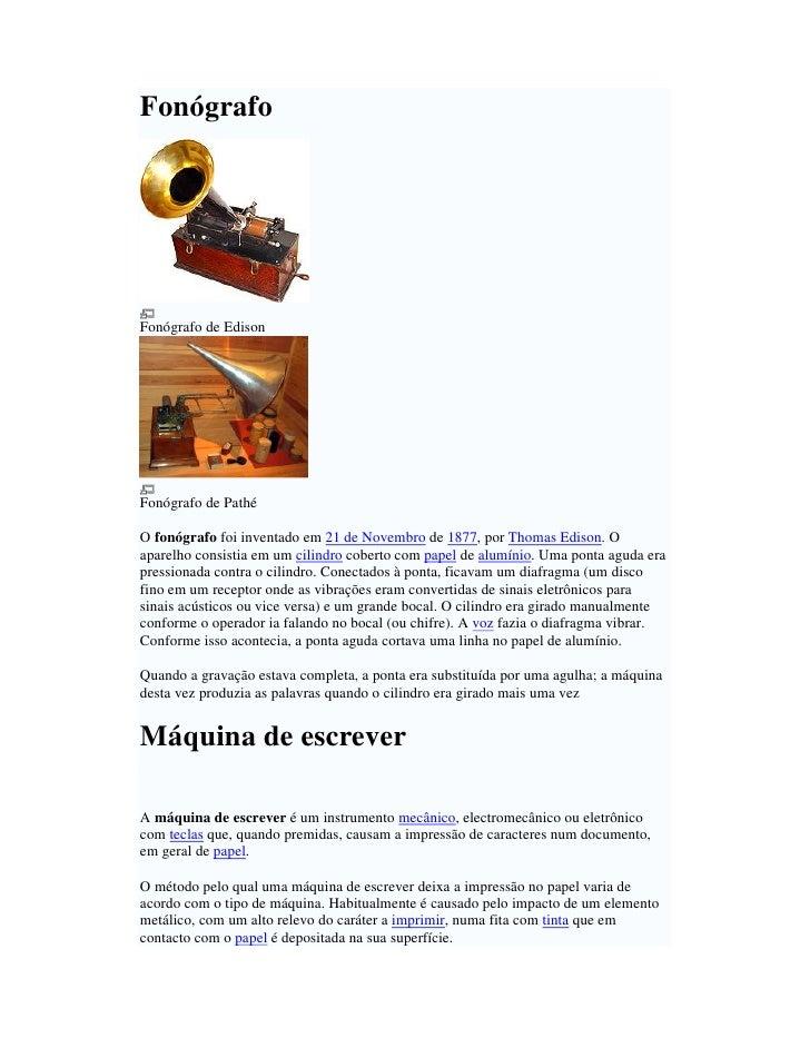 Fonógrafo     Fonógrafo de Edison     Fonógrafo de Pathé  O fonógrafo foi inventado em 21 de Novembro de 1877, por Thomas ...