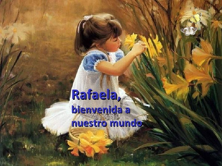 Rafaela,  bienvenida a nuestro mundo