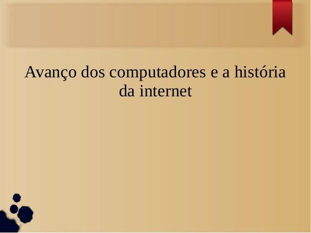 Avanço dos computadores e a história  da internet