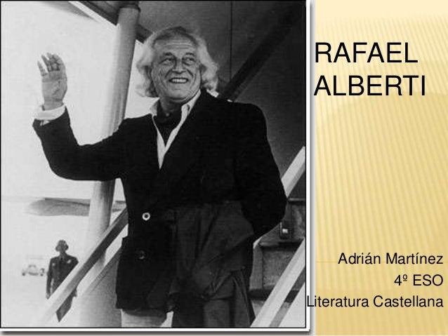 RAFAEL ALBERTI     Adrián Martínez             4º ESOLiteratura Castellana