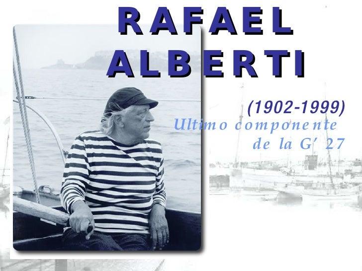 RAFAEL ALBERTI (1902-1999) Ultimo componente  de la G'27