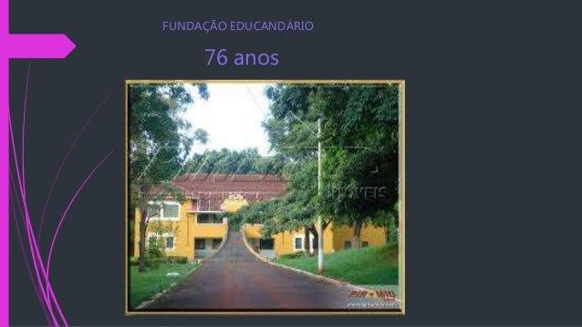FUNDAÇÃO EDUCANDÁRIO  76 anos