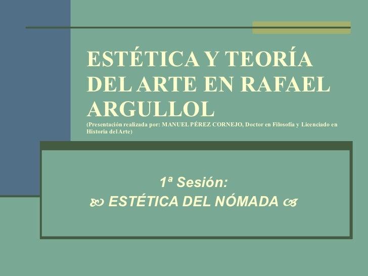 ESTÉTICA Y TEORÍA DEL ARTE EN RAFAEL ARGULLOL (Presentación realizada por: MANUEL PÉREZ CORNEJO, Doctor en Filosofía y Lic...