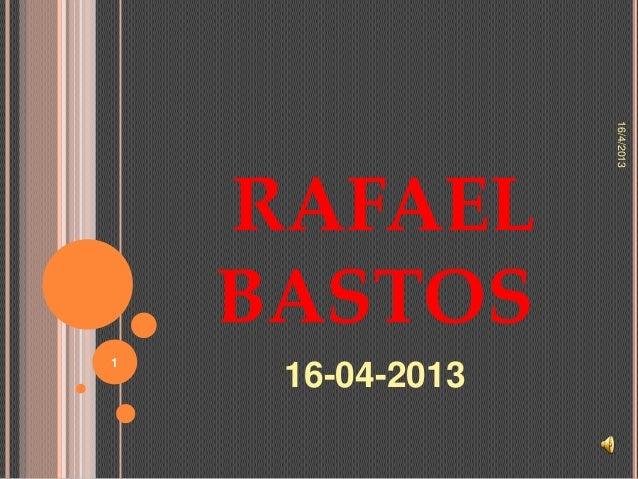 16/4/2013    RAFAEL    BASTOS1     16-04-2013
