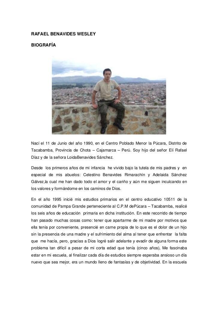 RAFAEL BENAVIDES WESLEY <br />                         BIOGRAFÍA<br />Nací el 11 de Junio del año 1990, en el Centro Pobla...