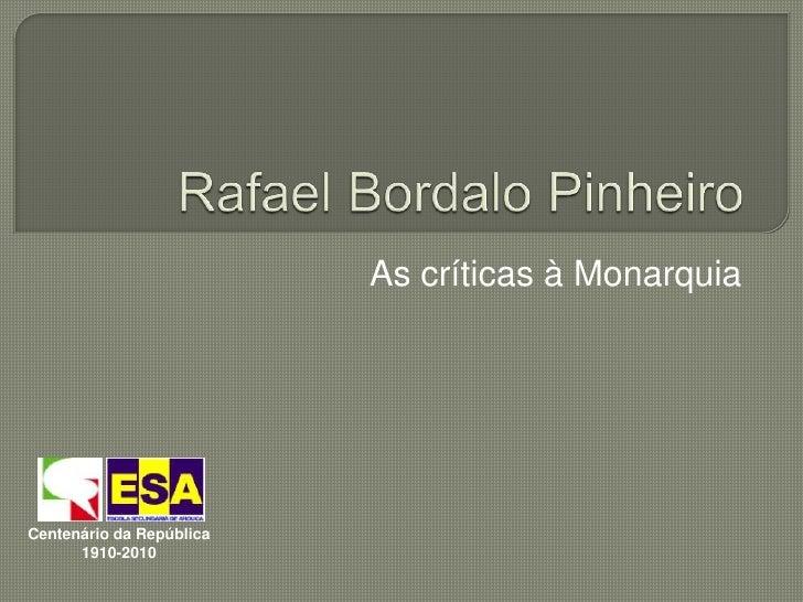 Rafael Bordalo Pinheiro<br />As críticas à Monarquia<br />Centenário da República<br />1910-2010<br />