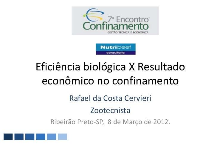Eficiência biológica X Resultado econômico no confinamento        Rafael da Costa Cervieri              Zootecnista   Ribe...