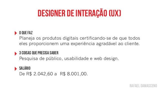 rafael damascenodesigner de interação (UX)‣ O Que FazPlaneja os produtos digitais certificando-se de que todoseles proporc...