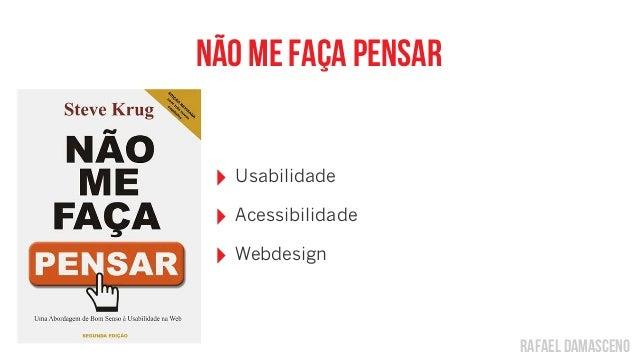 rafael damascenonão me faça pensar‣ Usabilidade‣ Acessibilidade‣ Webdesign