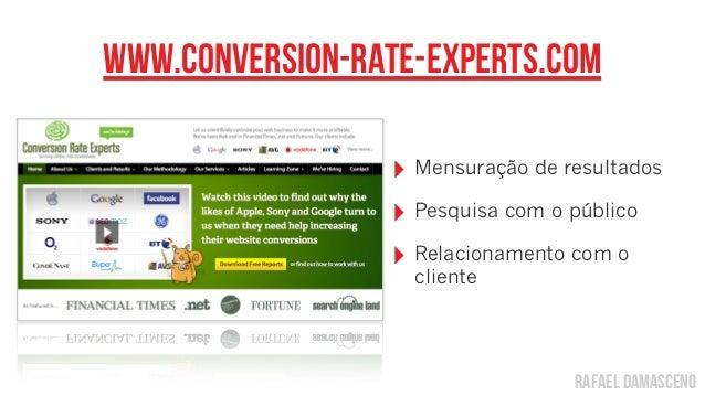 rafael damascenowww.conversion-rate-experts.com‣ Mensuração de resultados‣ Pesquisa com o público‣ Relacionamento com ocli...