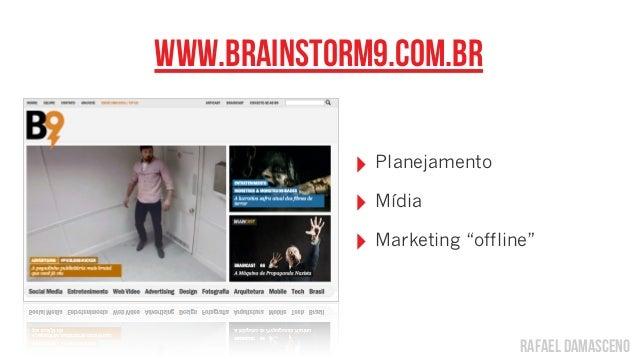 "rafael damascenowww.brainstorm9.com.br‣ Planejamento‣ Mídia‣ Marketing ""offline"""