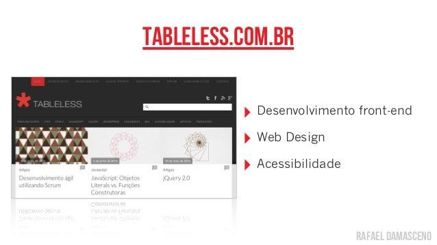 rafael damascenotableless.com.br‣ Desenvolvimento front-end‣ Web Design‣ Acessibilidade