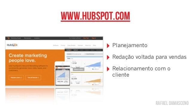rafael damascenowww.hubspot.com‣ Planejamento‣ Redação voltada para vendas‣ Relacionamento com ocliente