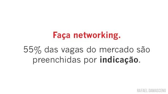 rafael damascenoFaça networking.55% das vagas do mercado sãopreenchidas por indicação.