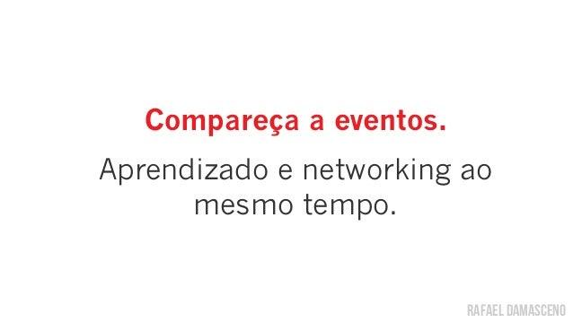 rafael damascenoCompareça a eventos.Aprendizado e networking aomesmo tempo.