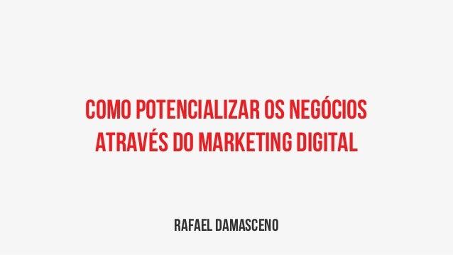 Como potencializar os negócios através do Marketing Digital rafael damasceno