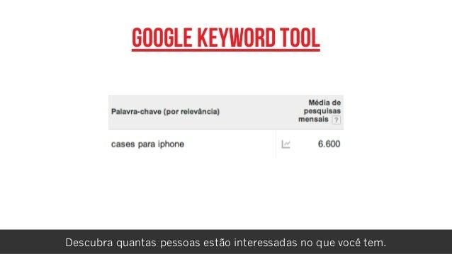 rafael damasceno google keyword tool Descubra quantas pessoas estão interessadas no que você tem.