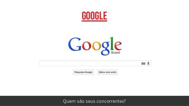 rafael damasceno Google Quem são seus concorrentes?
