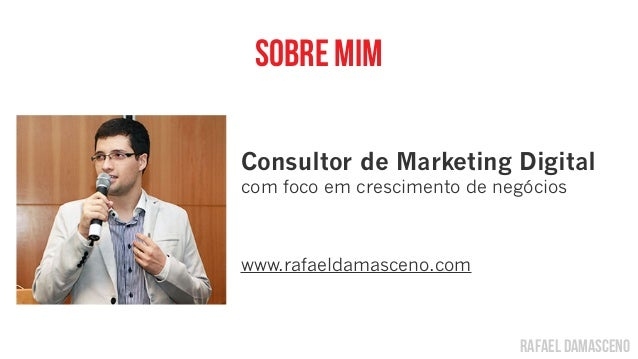 rafael damasceno sobre mim Consultor de Marketing Digital com foco em crescimento de negócios www.rafaeldamasceno.com